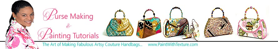 Purse Making & Texture Painting Tutorials